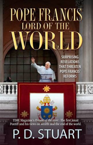 9780956286765: Pope Francis - Lord of the World...: Surprising Revelations That Threaten Pope Francis' Reforms...