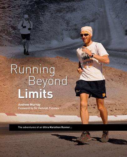 Running Beyond Limits: The Adventures of an Ultra Marathon Runner: Murray, Andrew