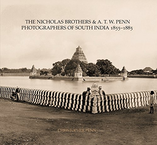 9780956301260: The Nicholas Brothers & A. T. W. Penn: Photographers of South India 1855 - 1885