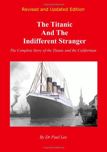 9780956301505: The Titanic and the Indifferent Stranger: The Complete Story of the Titanic and the Californian