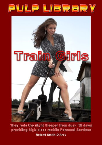 9780956309006: Train Girls: They Rode the Night Sleeper from Dusk 'til Dawn Providing High-Class Mobile Personal Services (Pulp Library)