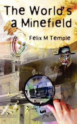 The Worlds a Minefield: Felix M. Temple