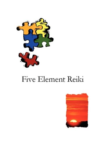 9780956316837: Five Element Reiki: One of the most original and helpful Reiki healing books available, Comprehensive, detailed and easy to read, Contains a unique method