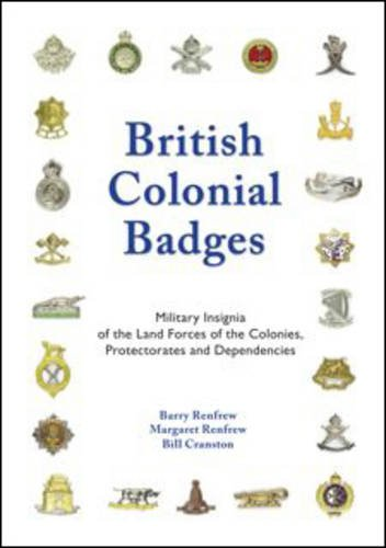 9780956317513: British Colonial Badges: Military Insignia of the Land Forces of the Colonies, Protectorates and Dependencies