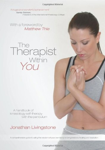 The Therapist Within You: A Handbook of Kinesiology Self-Therapy with the Pendulum: Jonathan ...