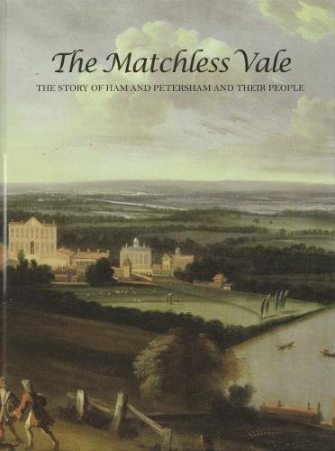 9780956324405: The Matchless Vale: The Story of Ham and Petersham and Their People
