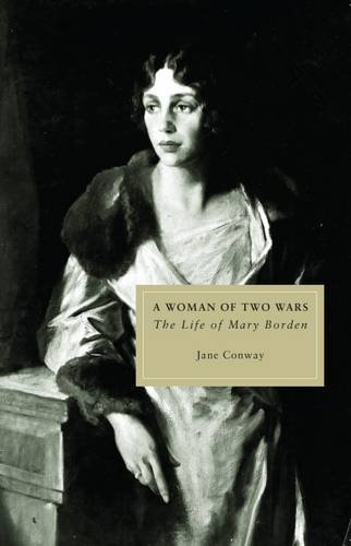 Mary Borden: A Woman of Two Wars: Conway, Jane