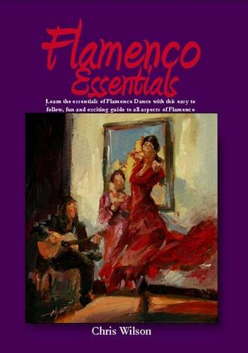 9780956331007: Flamenco Essentials: The Complete Beginners Guide to Flamenco Dance, Music and Song