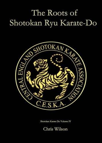9780956331052: The Roots of Shotokan Ryu Karate-do: v. 4: Shotokan Ryu Karate-do, the Complete Guide