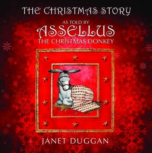 The Christmas Story as Told by Assellus the Christmas Donkey: Duggan, Janet