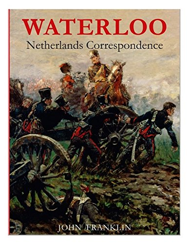 9780956339324: Waterloo Netherlands Correspondence: v. 1: Letters and Reports from Manuscript Sources (Waterloo 1815)