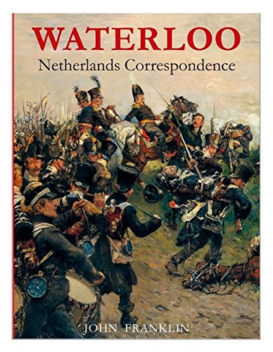 9780956339348: Waterloo Netherlands Correspondence: v. 2: Letters and Reports from Printed Sources