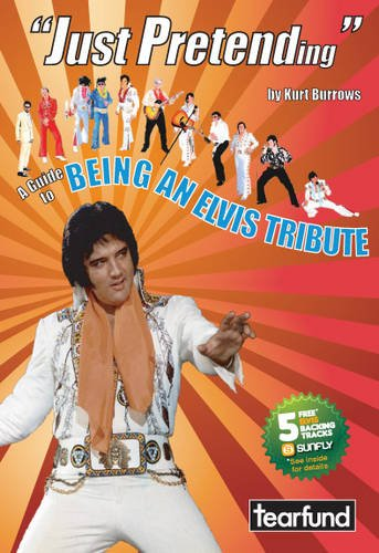 9780956346001: Just Pretending: A Guide to Being an Elvis Tribute