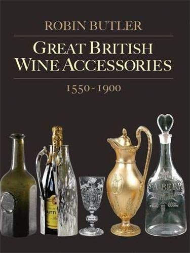 Great British Wine Accessories 1550-1900 (Paperback): Robin Butler