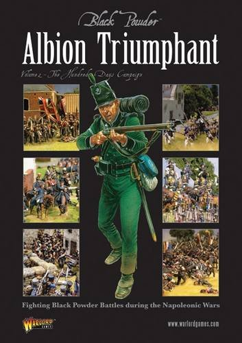 Albion Triumphant: Fighting Black Powder Battles During the Napoleonic Wars (The Hundred Days ...