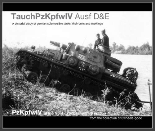 TauchPzKpfw IV Ausf D&E: Supplementary edition 1: A Pictorial Study of German Submersible Tanks...