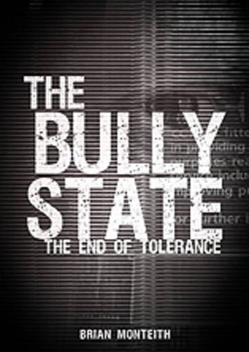 9780956372000: The Bully State: The End of Tolerance