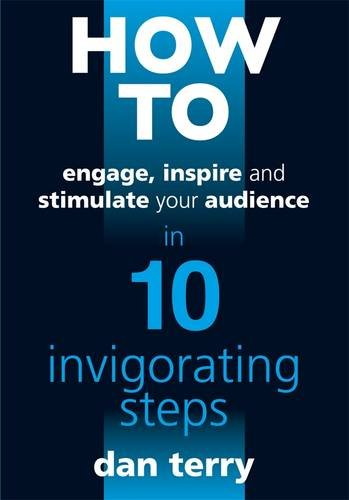 9780956372307: How to Engage, Inspire and Stimulate Your Audience in 10 Invigorating Steps