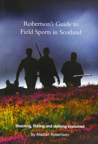 9780956374455: Robertson's Guide to Field Sports in Scotland: Shooting, Fishing and Stalking Explained