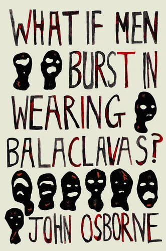 9780956376718: What If Men Burst in Wearing Balaclavas?