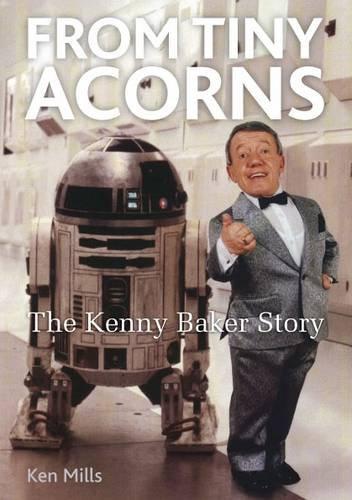 9780956381903: From Tiny Acorns: The Kenny Baker Story