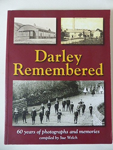 9780956382009: Darley Remembered: Sixty Years of Photographs and Memories of a Nidderdale Village