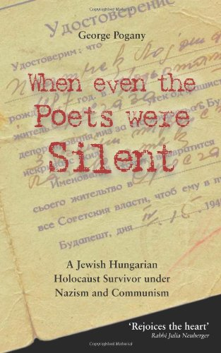 9780956384751: When Even the Poets Were Silent: The Life of a Jewish Hungarian Holocaust Survivor Under Nazism and Communism