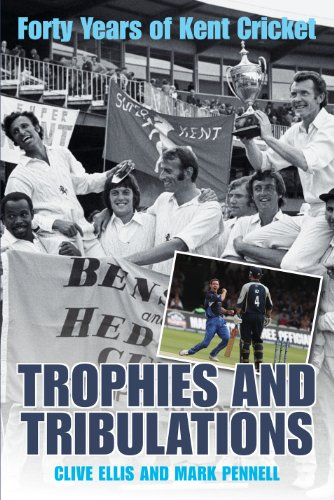 9780956408105: Trophies and Tribulations: Forty Years of Kent Cricket