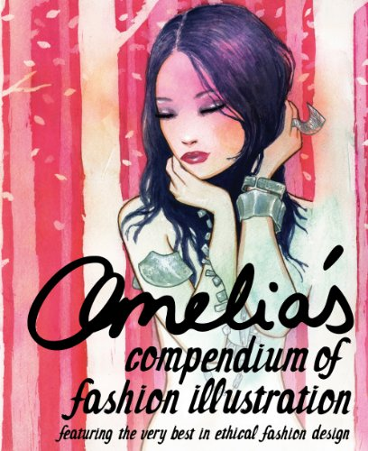 9780956409515: Amelia's Compendium of Fashion Illustration: Featuring the Very Best in Ethical Fashion Design