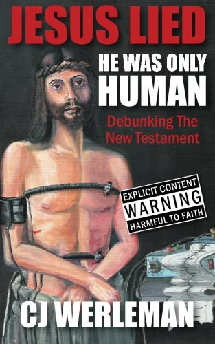 9780956427618: Jesus Lied - He Was Only Human: Debunking The New Testament