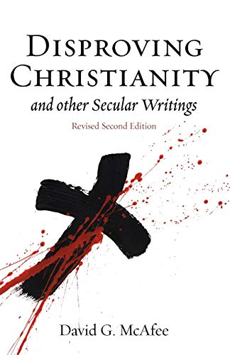 9780956427687: Disproving Christianity and Other Secular Writings (2nd edition, revised)