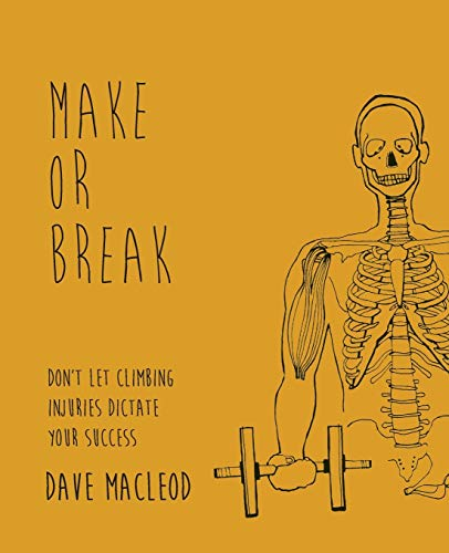 9780956428134: Make or Break: Don't Let Climbing Injuries Dictate Your Success