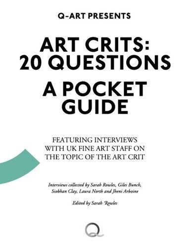 9780956435521: Art Crits: 20 Questions - A Pocket Guide: Featuring Interviews with UK Fine Art Staff on the Topic of the Art Crit