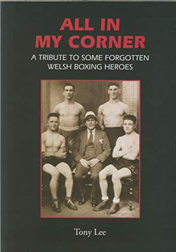 9780956445605: All in My Corner: A Tribute to Some Forgotten Welsh Boxing Heroes