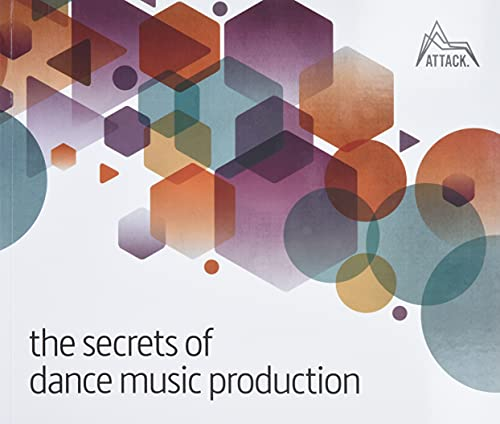9780956446039: The Secrets of Dance Music Production: The World's Leading Electronic Music Production Magazine Delivers the Definitive Guide to Making Cutting-Edge Dance Music