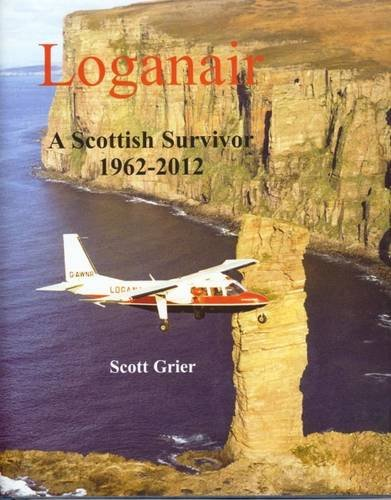 9780956447722: Loganair: A Scottish Survivor, 1962-2012