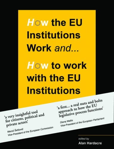 9780956450869: How the EU Institutions Work... & How to Work with the EU Institutions
