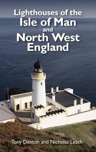 Lighthouses of the Isle of Man and North West England: Leach, Nicholas; Denton, Tony