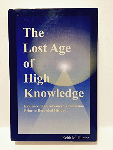 9780956456304: The Lost Age of High Knowledge: Evidence of an Advanced Civilisation Prior to Recorded History