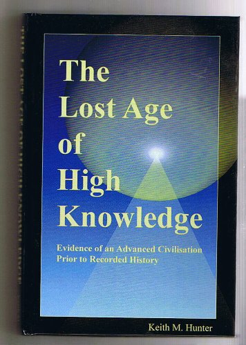 9780956456311: The Lost Age of High Knowledge: Evidence of an Advanced Civilisation Prior to Recorded History