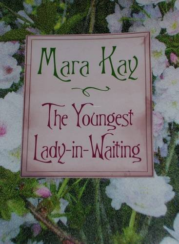 The Youngest Lady in Waiting: Kay, Mara