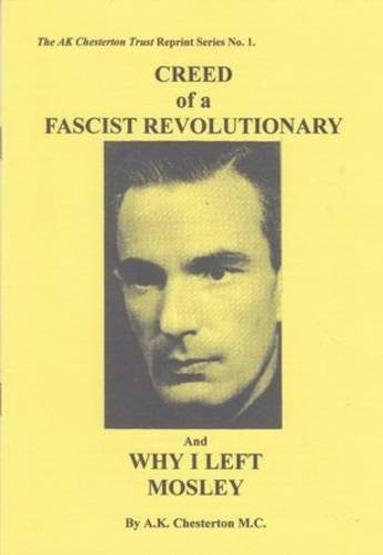 9780956466914: Creed of a Fascist Revolutionary & Why I Left Mosley (The A.K. Chesterton Trust Reprint Series)