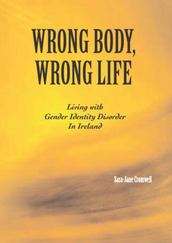 9780956476302: Wrong Body, Wrong Life: Living with Gender Identity Disorder in Ireland