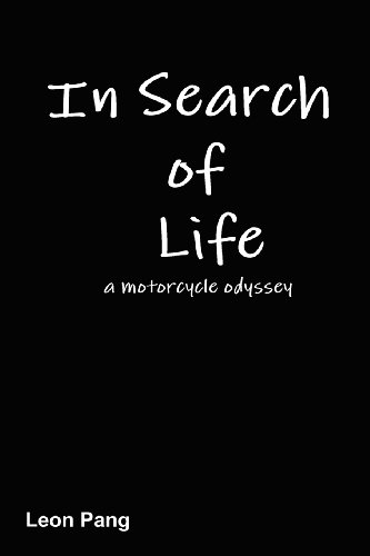 In Search of Life: A Motorcycle Odyssey: Pang, Leon