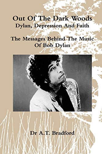 9780956479822: 'Out of the Dark Woods' - Dylan, Depression and Faith