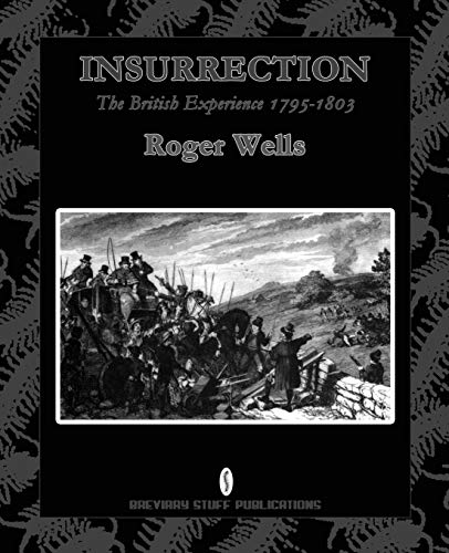 Insurrection: The British Experience 1795-1803: Wells, Roger Jr.