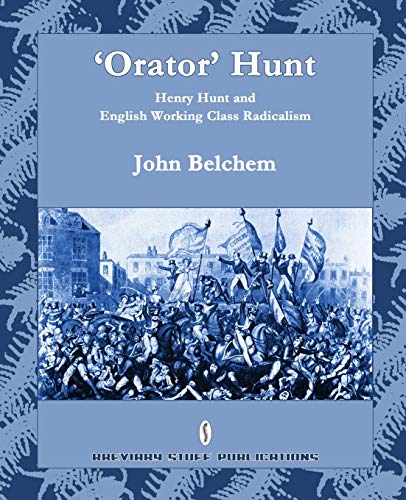 9780956482785: 'Orator' Hunt: Henry Hunt and English Working Class Radicalism