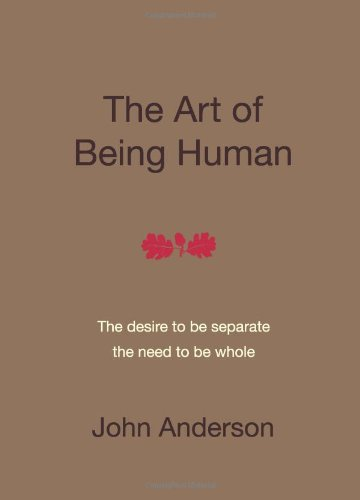 9780956484802: The Art of Being Human: The Desire to be Separate, the Need to be Whole