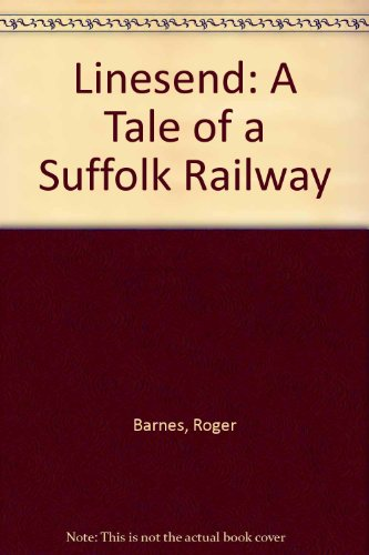 Linesend, a Tale of a Suffolk Railway: Barnes, Roger