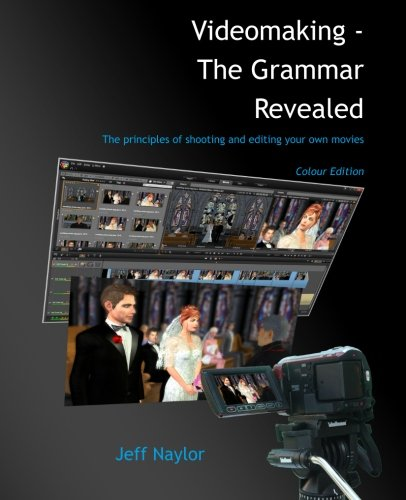 9780956486639: Videomaking - The Grammar Revealed: The principles of shooting and editing your own movies. Colour edition.